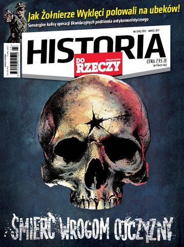 """Okładka miesięcznika """"Historia Do Rzeczy"""" nr 3/2017 (49)"""